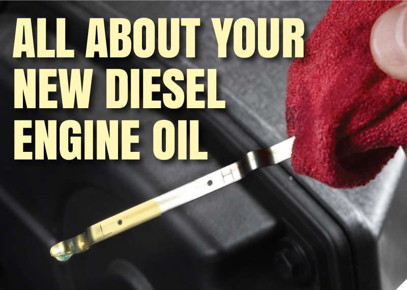 All about the new diesel engine oils and which one is right for you